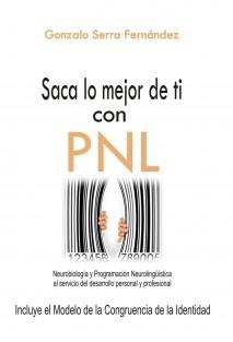 Saca lo mejor de ti con PNL. Neurobiología y Programación Neurolingüística al servicio del desarrollo personal y profesional
