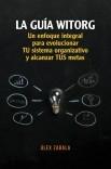 La Guía Witorg. Un enfoque integral para evolucionar tu sistema organizativo y alcanzar tus metas