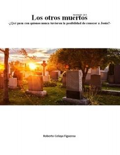 Los otros muertos -¿Qué pasa con quienes nunca tuvieron la posibilidad de conocer a Jesús?-