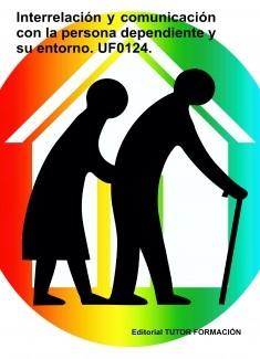 Interrelación y comunicación con la persona dependiente y su entorno. UF0124.