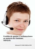 Gestión de quejas y reclamaciones en materia de consumo. MF0245. (Ed. 2019)