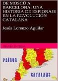 De Moscú a Barcelona: Una historia de espionaje en la Revolución Catalana.