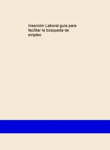 Inserción Laboral Guía para facilitar la búsqueda de empleo