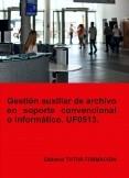 Gestión auxiliar de archivo en soporte convencional o informático. UF0513.