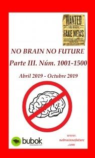 NO BRAIN NO FUTURE. Parte III 1001 – 1500