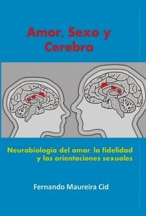 Amor, sexo y cerebro. Neurobiología del amor, la fidelidad y las orientaciones sexuales