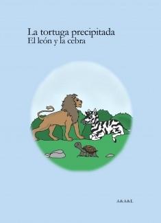 La tortuga precipitada; El león y la cebra