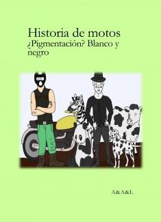 Historia de motos; ¿Pigmentación? Blanco y negro