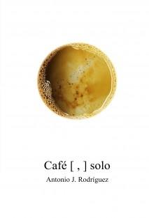 Café [ , ] solo