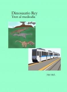 Dinosaurio Rey; Tren al mediodía