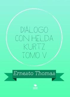 Diálogo con Helda Kurtz Tomo V