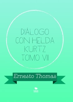Diálogo con Helda Kurtz Tomo VII