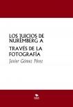 LOS JUICIOS DE NUREMBERG A TRAVÉS DE LA FOTOGRAFÍA