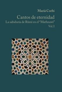 """Cantos de eternidad La sabiduría de Rûmî en el """"Mathnawî"""" Vol. I"""