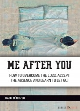 Libro Me after you: How to overcome the loss, accept the absence and learn to let go., autor MaddiMendezRo