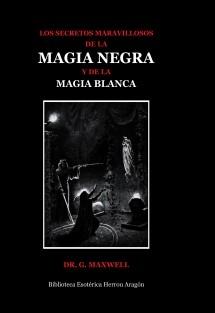 Los Secretos Maravillosos de la Magia Negra y de la Magia Blanca
