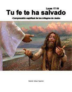 Tu fe te ha salvado -Comprensión espiritual de los milagros de Jesús-