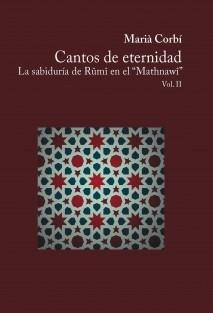 """Cantos de eternidad. La sabiduría de Rûmî en el """"Mathnawî"""". Vol. II"""