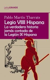 Legio VIIII Hispana: La verdadera historia jamás contada de la Legión IX Hispana. (Edición en letra grande)