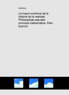 La mayor aventura de la historia de la realidad Philosophiæ naturalis principia mathematica. Pars duorum