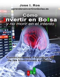 Cómo invertir en Bolsa sin morir en el intento: Condicionantes Psicológicos del Trading