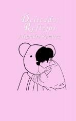 Libro Delicado; reflejos, autor Alejandro Urióstegui Ramírez