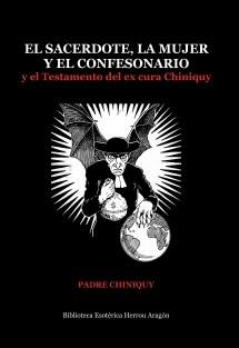 El sacerdote, la mujer y el confesonario. El testamento del ex cura Chiniquy