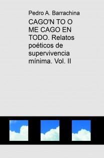 CAGO'N TO O ME CAGO EN TODO. Relatos poéticos de supervivencia mínima. Vol. II