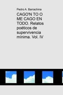 CAGO'N TO O ME CAGO EN TODO. Relatos poéticos de supervivencia mínima. Vol. III