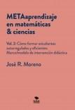 METAaprendizaje en matemáticas & ciencias. Vol.2: Cómo formar estudiantes autoregulados y eficientes: marco/modelo de intervención didáctica