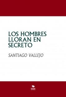 LOS HOMBRES LLORAN EN SECRETO (en Portugués y español)