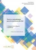 Teoría y metodología para la enseñanza de ELE. Volumen I. Fundamentos, enfoques y tendencias