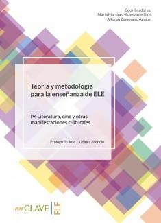 Teoría y metodología para la enseñanza de ELE. Volumen IV. Literatura, cine y otras manifestaciones culturales