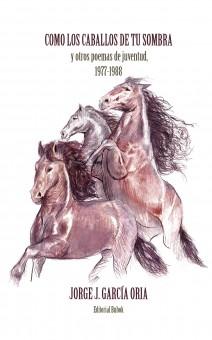 Cómo los caballos de tu sombra y otros poemas de juventud. 1977-1988