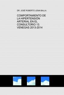 COMPORTAMIENTO DE LA HIPERTENSIÓN ARTERIAL EN EL CONSULTORIO 13. VENEGAS 2013-2014