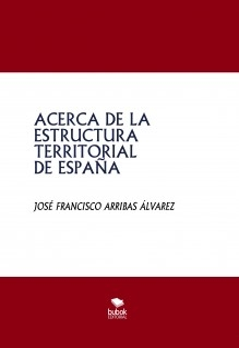 ACERCA DE LA ESTRUCTURA TERRITORIAL DE ESPAÑA