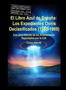 El Libro Azul de España:Los Expedientes Ovnis Declasificados (1965-1969) Con Una Adenda de los Avistamiento Reportados por la CIA